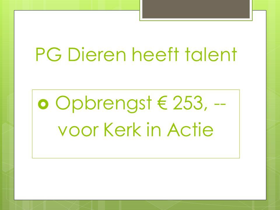 PG Dieren heeft talent  Opbrengst € 253, -- voor Kerk in Actie