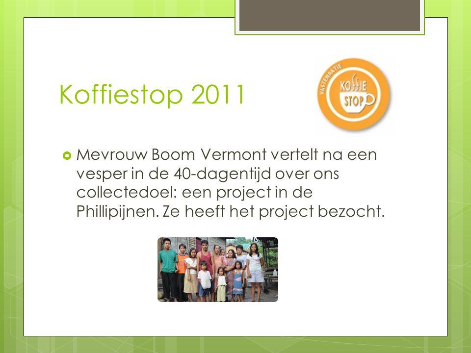 Koffiestop 2011  Mevrouw Boom Vermont vertelt na een vesper in de 40-dagentijd over ons collectedoel: een project in de Phillipijnen. Ze heeft het pr