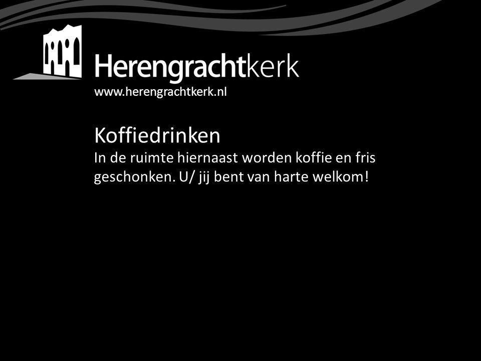 www.herengrachtkerk.nl Koffiedrinken In de ruimte hiernaast worden koffie en fris geschonken. U/ jij bent van harte welkom!