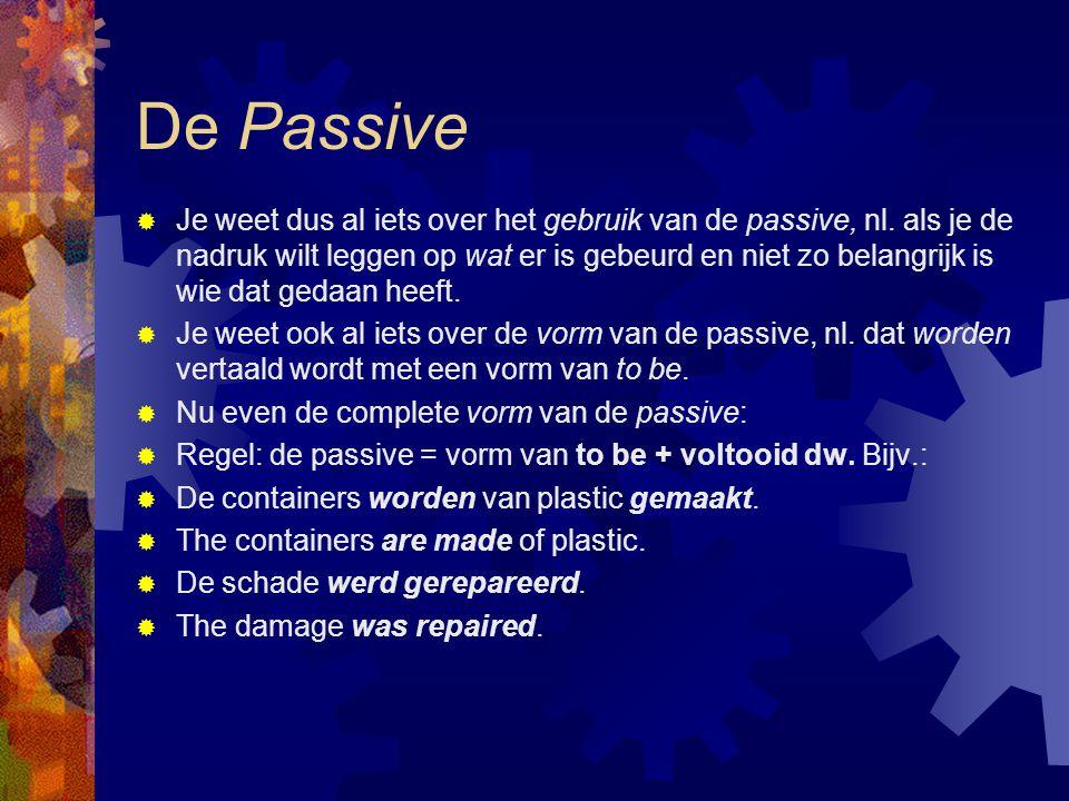 De Passive  Je weet dus al iets over het gebruik van de passive, nl. als je de nadruk wilt leggen op wat er is gebeurd en niet zo belangrijk is wie d