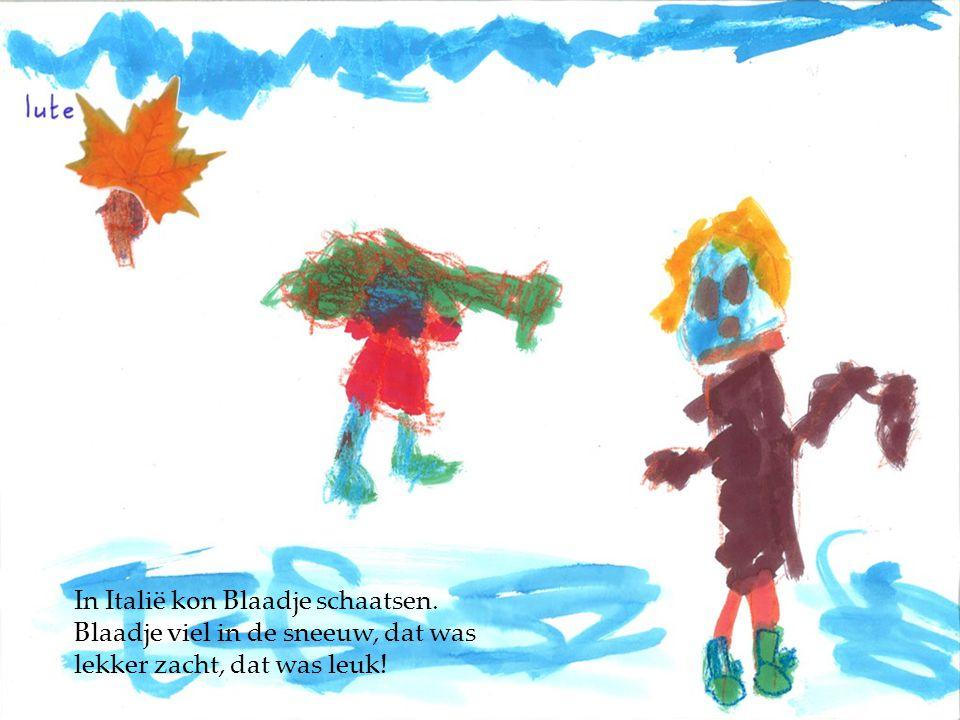 In Italië kon Blaadje schaatsen. Blaadje viel in de sneeuw, dat was lekker zacht, dat was leuk!