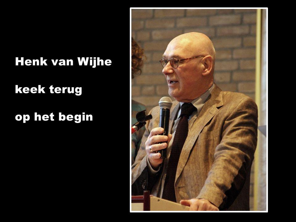 Henk van Wijhe keek terug op het begin
