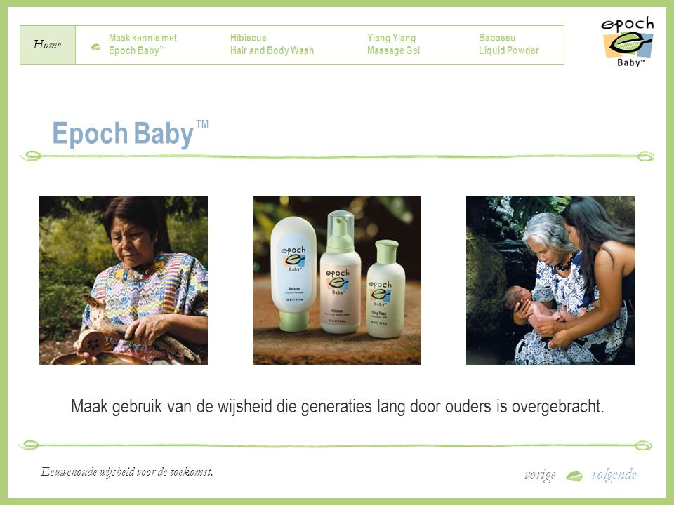 Maak kennis met Epoch Baby ™ Hibiscus Hair and Body Wash Ylang Massage Gel Babassu Liquid Powder Home vorigevolgende Eeuwenoude wijsheid voor de toeko