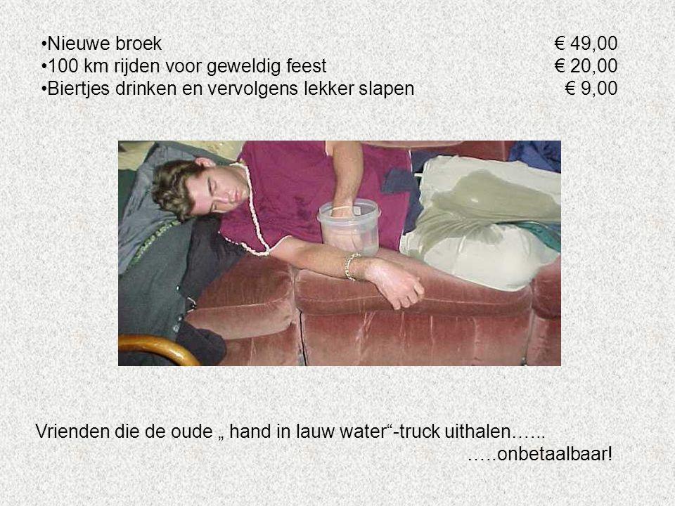 """Nieuwe broek€ 49,00 100 km rijden voor geweldig feest€ 20,00 Biertjes drinken en vervolgens lekker slapen€ 9,00 Vrienden die de oude """" hand in lauw water -truck uithalen…..."""