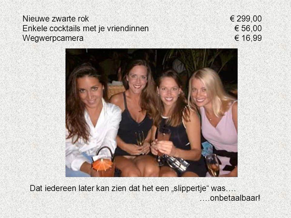 """Nieuwe zwarte rok€ 299,00 Enkele cocktails met je vriendinnen€ 56,00 Wegwerpcamera€ 16,99 Dat iedereen later kan zien dat het een """"slippertje was…."""
