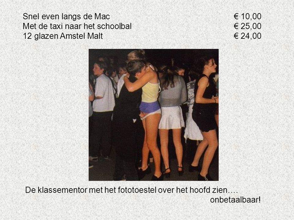 Snel even langs de Mac€ 10,00 Met de taxi naar het schoolbal€ 25,00 12 glazen Amstel Malt€ 24,00 De klassementor met het fototoestel over het hoofd zi