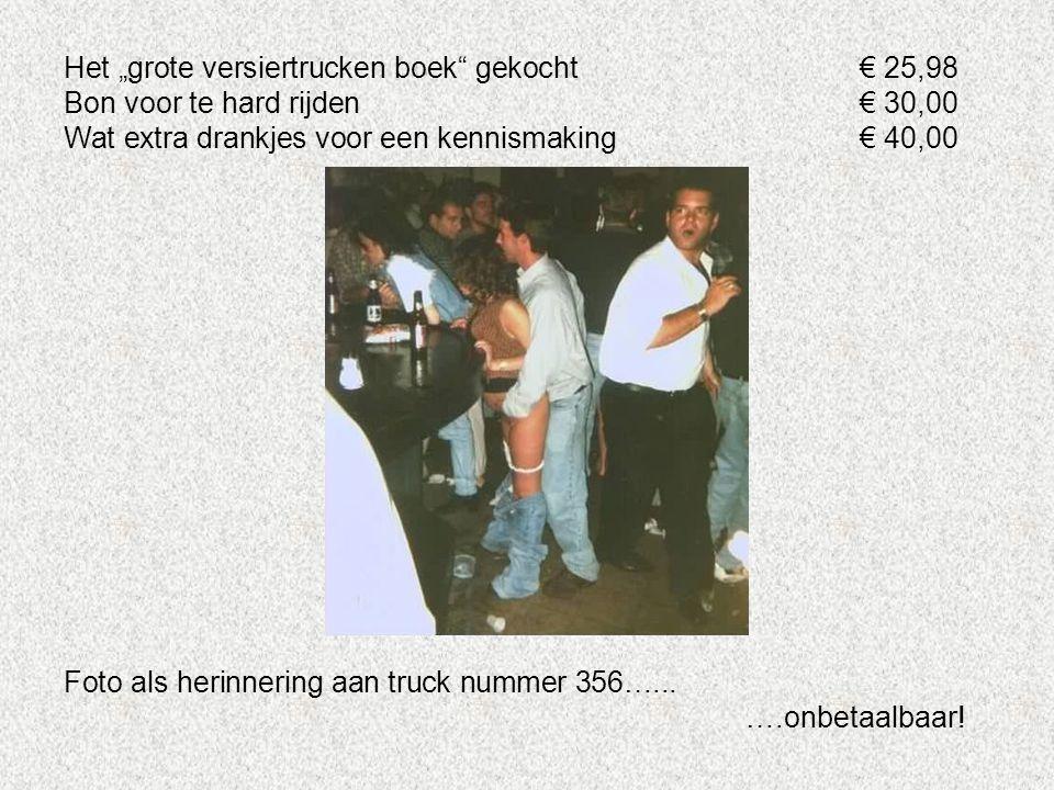 """Het """"grote versiertrucken boek gekocht€ 25,98 Bon voor te hard rijden€ 30,00 Wat extra drankjes voor een kennismaking€ 40,00 Foto als herinnering aan truck nummer 356…..."""