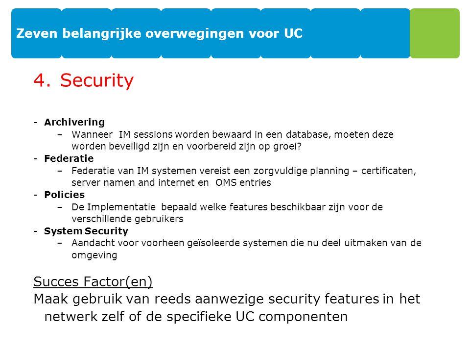 Zeven belangrijke overwegingen voor UC 4.Security -Archivering –Wanneer IM sessions worden bewaard in een database, moeten deze worden beveiligd zijn en voorbereid zijn op groei.