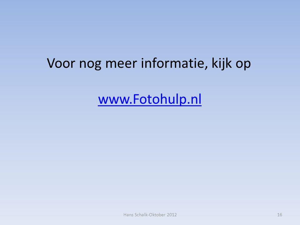 16 Voor nog meer informatie, kijk op www.Fotohulp.nl Hans Schalk-Oktober 2012