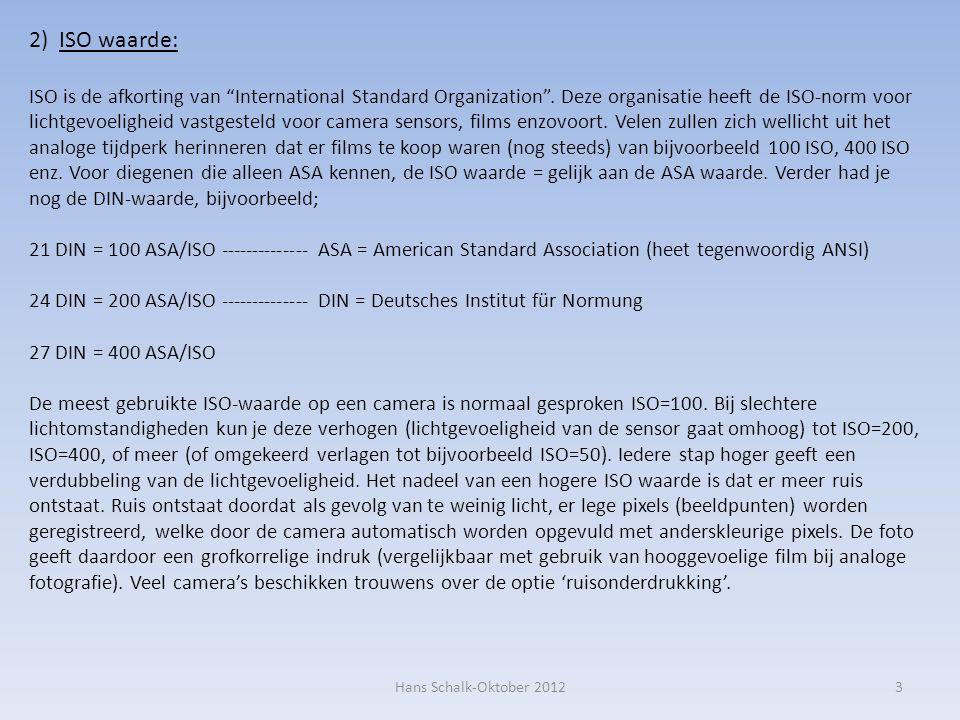 3 2) ISO waarde: ISO is de afkorting van International Standard Organization .