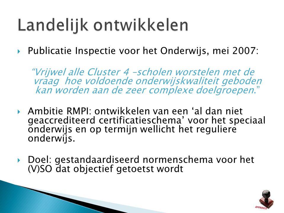 """ Publicatie Inspectie voor het Onderwijs, mei 2007: """"Vrijwel alle Cluster 4 –scholen worstelen met de vraag hoe voldoende onderwijskwaliteit geboden"""