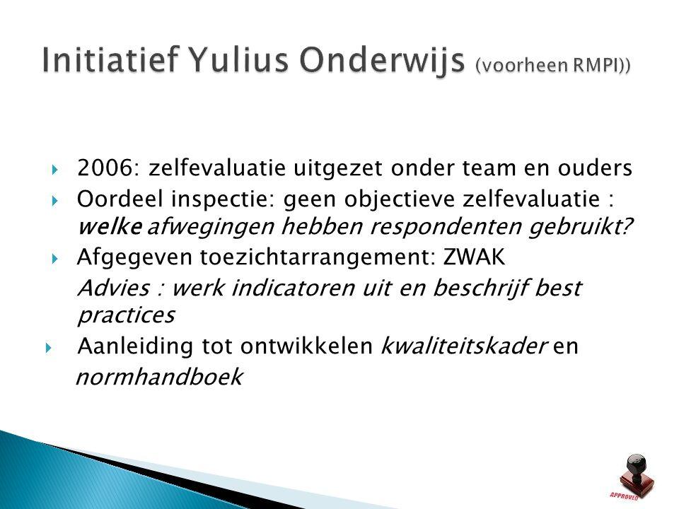  2006: zelfevaluatie uitgezet onder team en ouders  Oordeel inspectie: geen objectieve zelfevaluatie : welke afwegingen hebben respondenten gebruikt
