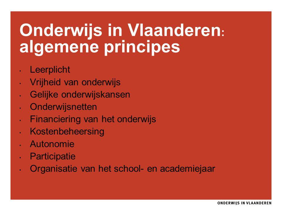 Onderwijs in Vlaanderen : algemene principes Leerplicht Vrijheid van onderwijs Gelijke onderwijskansen Onderwijsnetten Financiering van het onderwijs