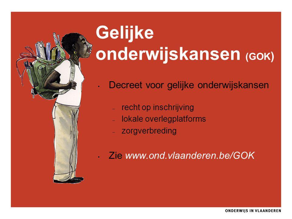 Gelijke onderwijskansen (GOK ) Decreet voor gelijke onderwijskansen – recht op inschrijving – lokale overlegplatforms – zorgverbreding Zie www.ond.vla