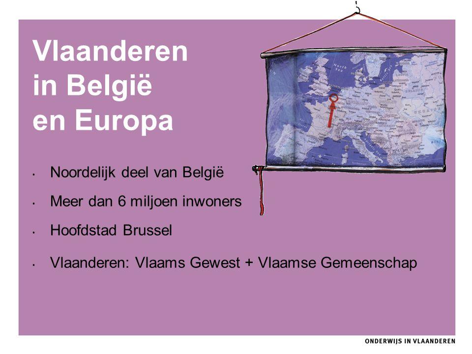 Vlaanderen in België en Europa Noordelijk deel van België Meer dan 6 miljoen inwoners Hoofdstad Brussel Vlaanderen: Vlaams Gewest + Vlaamse Gemeenscha