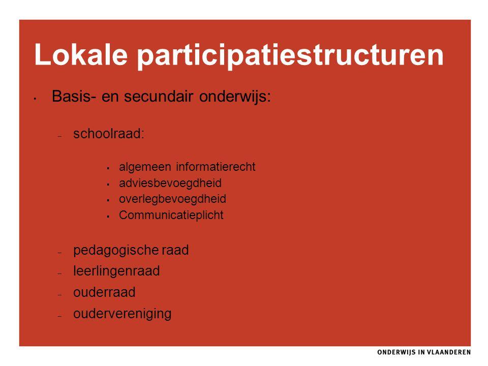 Lokale participatiestructuren Basis- en secundair onderwijs: – schoolraad:  algemeen informatierecht  adviesbevoegdheid  overlegbevoegdheid  Commu
