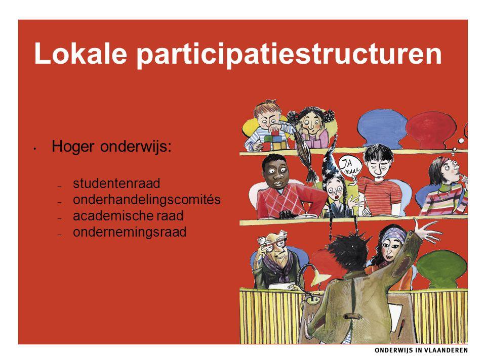 Lokale participatiestructuren Hoger onderwijs: – studentenraad – onderhandelingscomités – academische raad – ondernemingsraad