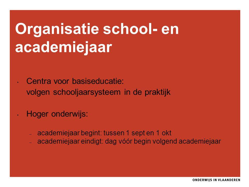 Organisatie school- en academiejaar Centra voor basiseducatie: volgen schooljaarsysteem in de praktijk Hoger onderwijs: – academiejaar begint: tussen
