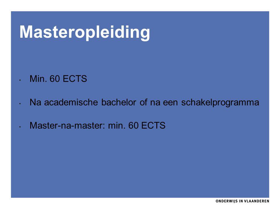Masteropleiding Min. 60 ECTS Na academische bachelor of na een schakelprogramma Master-na-master: min. 60 ECTS