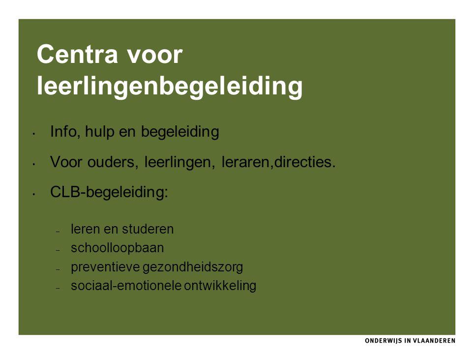 Centra voor leerlingenbegeleiding Info, hulp en begeleiding Voor ouders, leerlingen, leraren,directies. CLB-begeleiding: – leren en studeren – schooll