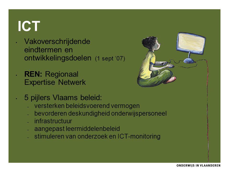 ICT Vakoverschrijdende eindtermen en ontwikkelingsdoelen (1 sept '07) REN: Regionaal Expertise Netwerk 5 pijlers Vlaams beleid: – versterken beleidsvo