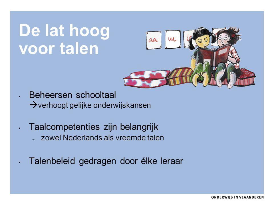 De lat hoog voor talen Beheersen schooltaal  verhoogt gelijke onderwijskansen Taalcompetenties zijn belangrijk – zowel Nederlands als vreemde talen T