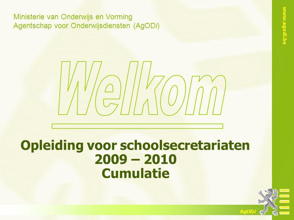 Ministerie van Onderwijs en Vorming Agentschap voor Onderwijsdiensten (AgODi) www.agodi.be AgODi Opleiding voor schoolsecretariaten 2009 – 2010 Cumulatie