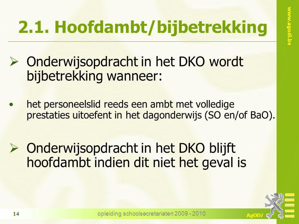 www.agodi.be AgODi opleiding schoolsecretariaten 2009 - 2010 14 2.1. Hoofdambt/bijbetrekking  Onderwijsopdracht in het DKO wordt bijbetrekking wannee