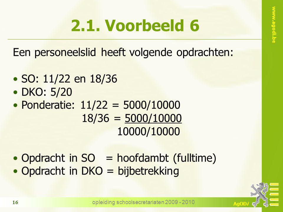 www.agodi.be AgODi opleiding schoolsecretariaten 2009 - 2010 16 2.1. Voorbeeld 6 Een personeelslid heeft volgende opdrachten: SO: 11/22 en 18/36 DKO: