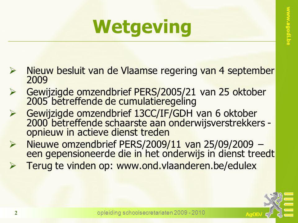 www.agodi.be AgODi opleiding schoolsecretariaten 2009 - 2010 2 Wetgeving  Nieuw besluit van de Vlaamse regering van 4 september 2009  Gewijzigde omz
