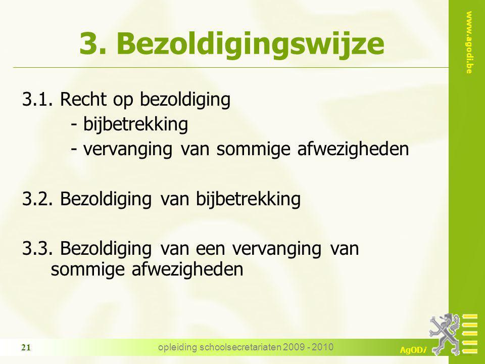 www.agodi.be AgODi opleiding schoolsecretariaten 2009 - 2010 21 3. Bezoldigingswijze 3.1. Recht op bezoldiging - bijbetrekking - vervanging van sommig