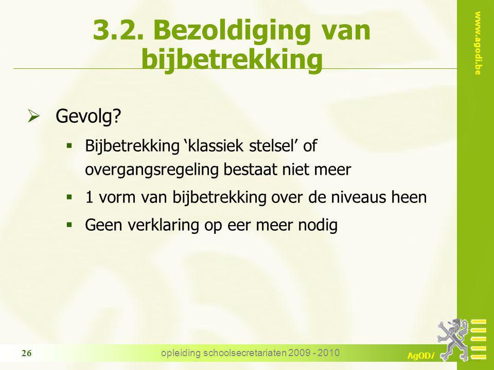 www.agodi.be AgODi opleiding schoolsecretariaten 2009 - 2010 26 3.2. Bezoldiging van bijbetrekking  Gevolg?  Bijbetrekking 'klassiek stelsel' of ove