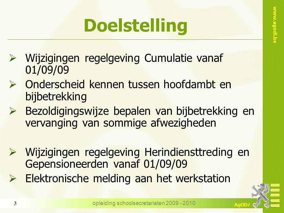 www.agodi.be AgODi opleiding schoolsecretariaten 2009 - 2010 3 Doelstelling  Wijzigingen regelgeving Cumulatie vanaf 01/09/09  Onderscheid kennen tu