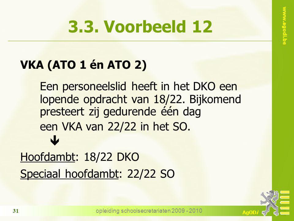 www.agodi.be AgODi opleiding schoolsecretariaten 2009 - 2010 31 3.3. Voorbeeld 12 VKA (ATO 1 én ATO 2) Een personeelslid heeft in het DKO een lopende