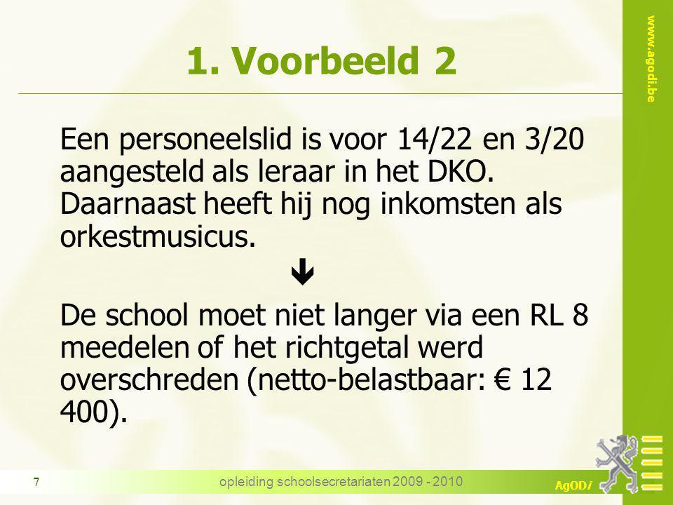www.agodi.be AgODi opleiding schoolsecretariaten 2009 - 2010 7 1. Voorbeeld 2 Een personeelslid is voor 14/22 en 3/20 aangesteld als leraar in het DKO