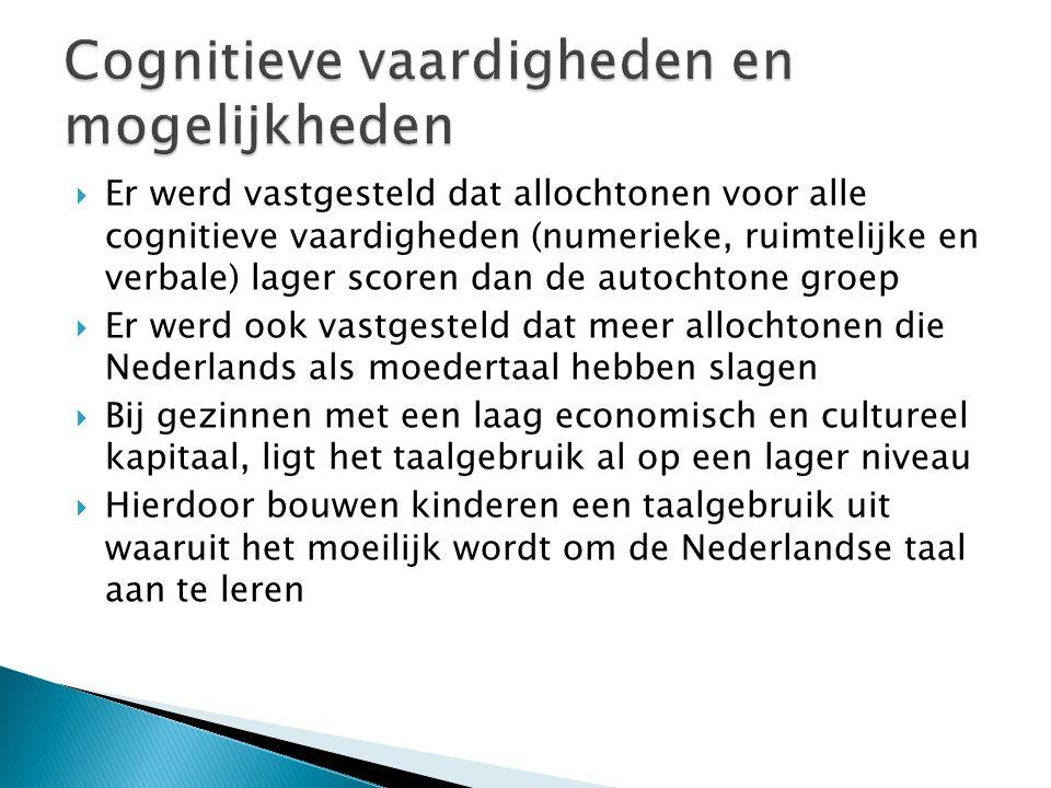  Er werd vastgesteld dat allochtonen voor alle cognitieve vaardigheden (numerieke, ruimtelijke en verbale) lager scoren dan de autochtone groep  Er werd ook vastgesteld dat meer allochtonen die Nederlands als moedertaal hebben slagen  Bij gezinnen met een laag economisch en cultureel kapitaal, ligt het taalgebruik al op een lager niveau  Hierdoor bouwen kinderen een taalgebruik uit waaruit het moeilijk wordt om de Nederlandse taal aan te leren