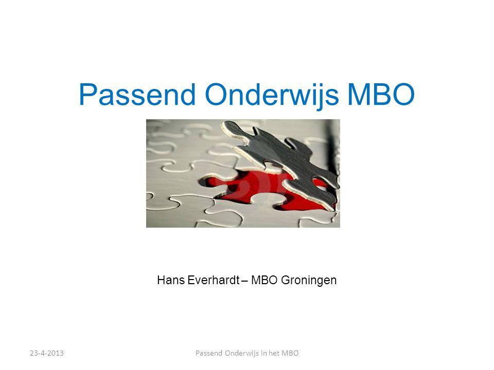 Passend Onderwijs MBO Hans Everhardt – MBO Groningen 23-4-2013Passend Onderwijs in het MBO