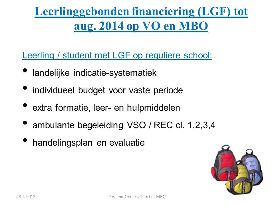 Leerlinggebonden financiering (LGF) tot aug. 2014 op VO en MBO Leerling / student met LGF op reguliere school: landelijke indicatie-systematiek indivi