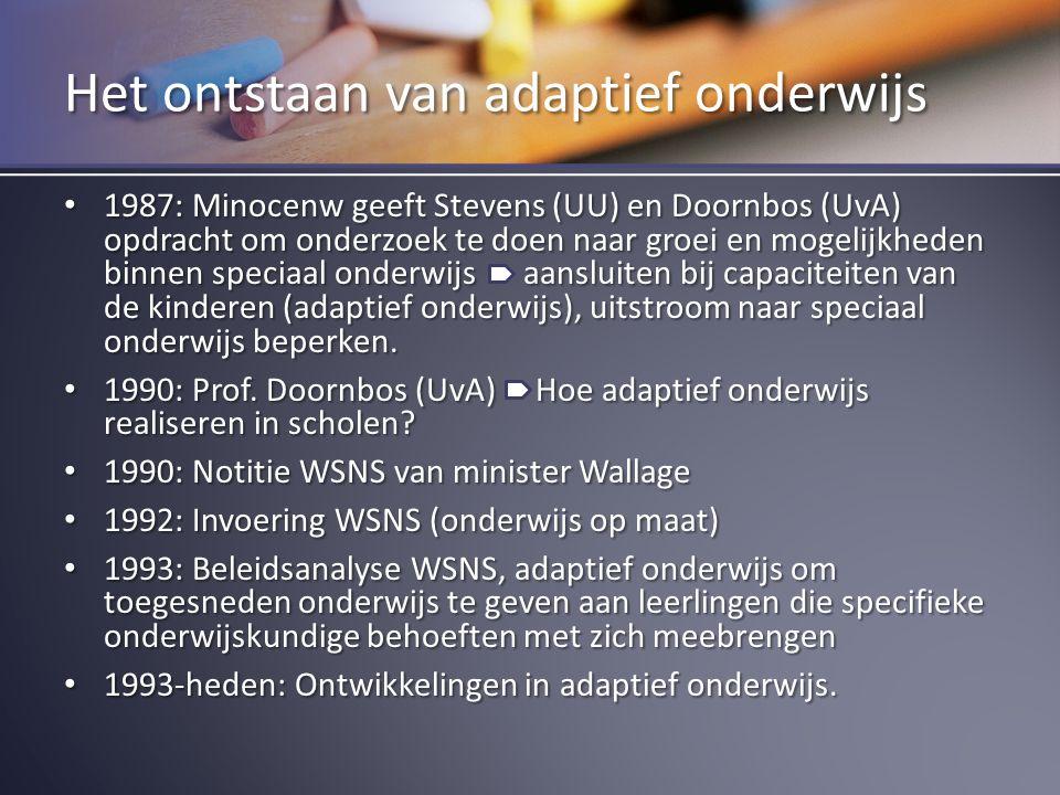 Het ontstaan van adaptief onderwijs 1987: Minocenw geeft Stevens (UU) en Doornbos (UvA) opdracht om onderzoek te doen naar groei en mogelijkheden binn