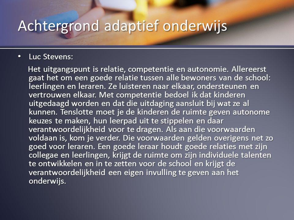 Achtergrond adaptief onderwijs Luc Stevens: Luc Stevens: Het uitgangspunt is relatie, competentie en autonomie. Allereerst gaat het om een goede relat