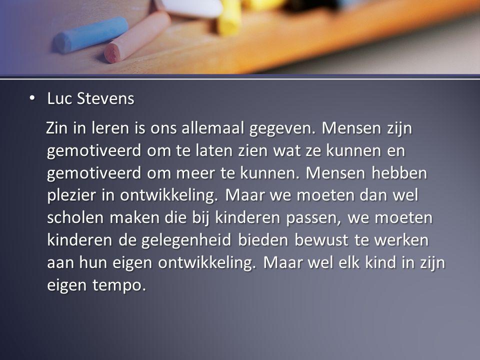 Luc Stevens Luc Stevens Zin in leren is ons allemaal gegeven. Mensen zijn gemotiveerd om te laten zien wat ze kunnen en gemotiveerd om meer te kunnen.