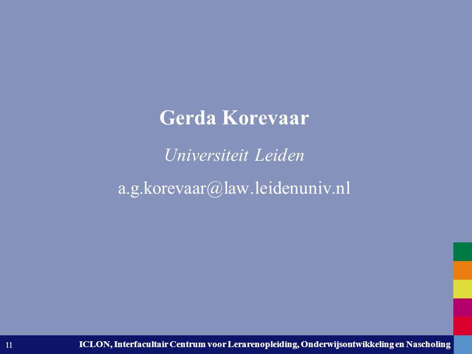 Leiden University. The university to discover. ICLON, Interfacultair Centrum voor Lerarenopleiding, Onderwijsontwikkeling en Nascholing 11 Gerda Korev