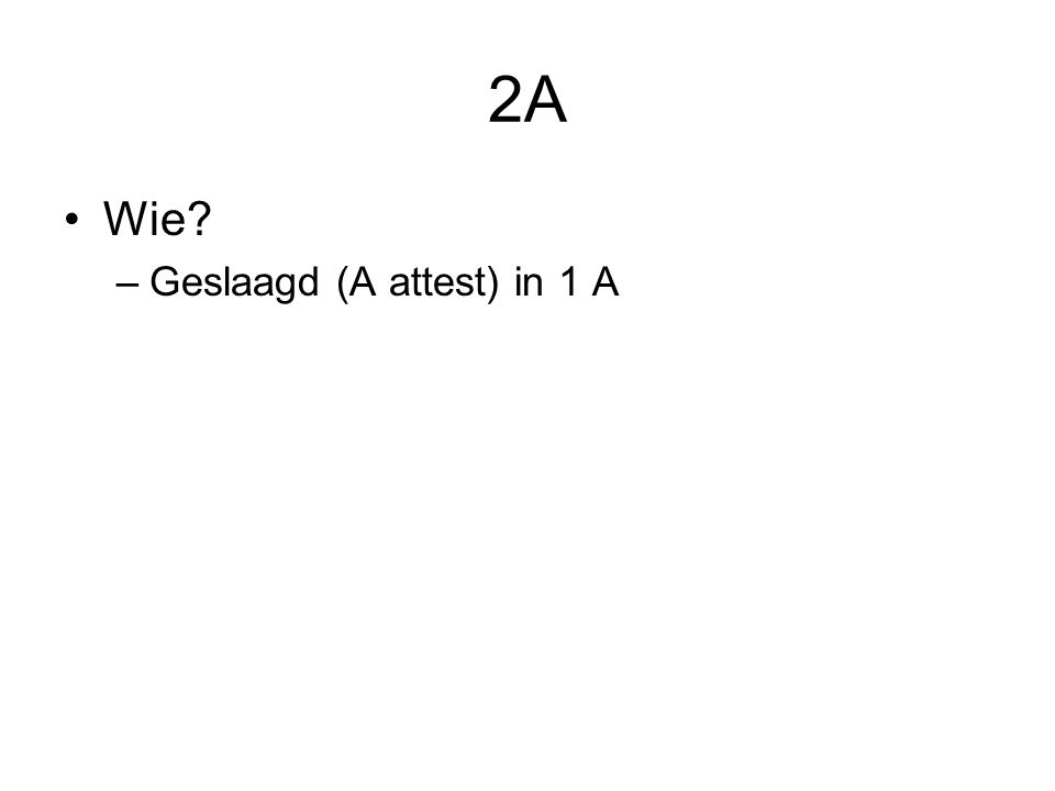 2A Wie? –Geslaagd (A attest) in 1 A