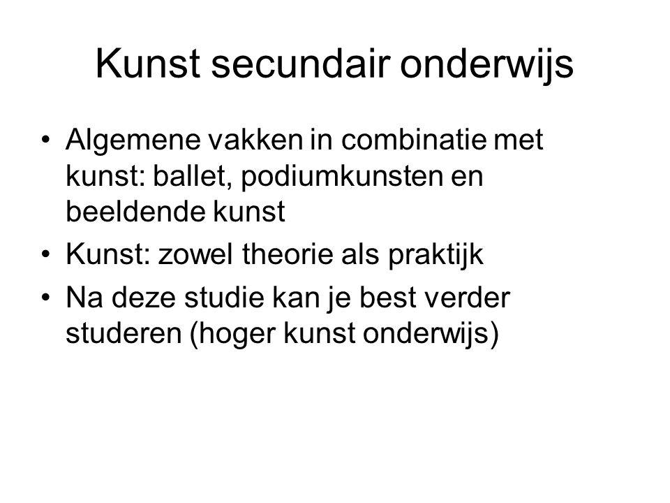 Kunst secundair onderwijs Algemene vakken in combinatie met kunst: ballet, podiumkunsten en beeldende kunst Kunst: zowel theorie als praktijk Na deze