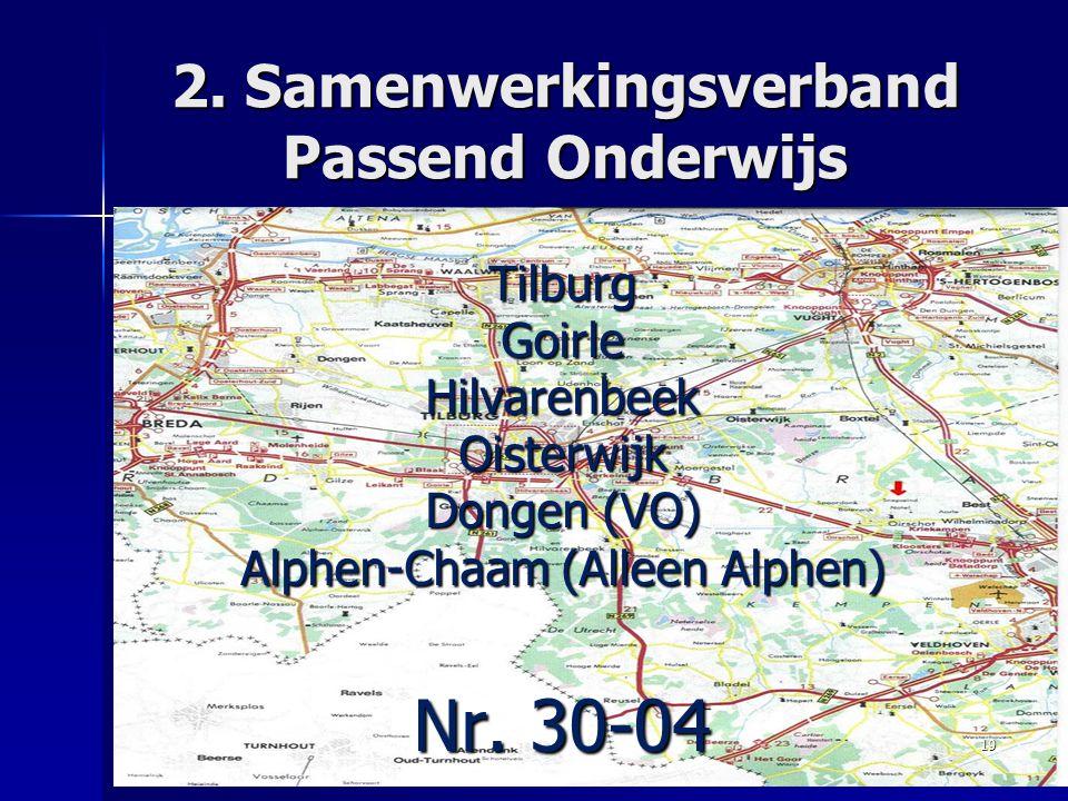 2. Samenwerkingsverband Passend Onderwijs Tilburg Goirle Hilvarenbeek Oisterwijk Dongen (VO) Alphen-Chaam (Alleen Alphen) Nr. 30-04 19
