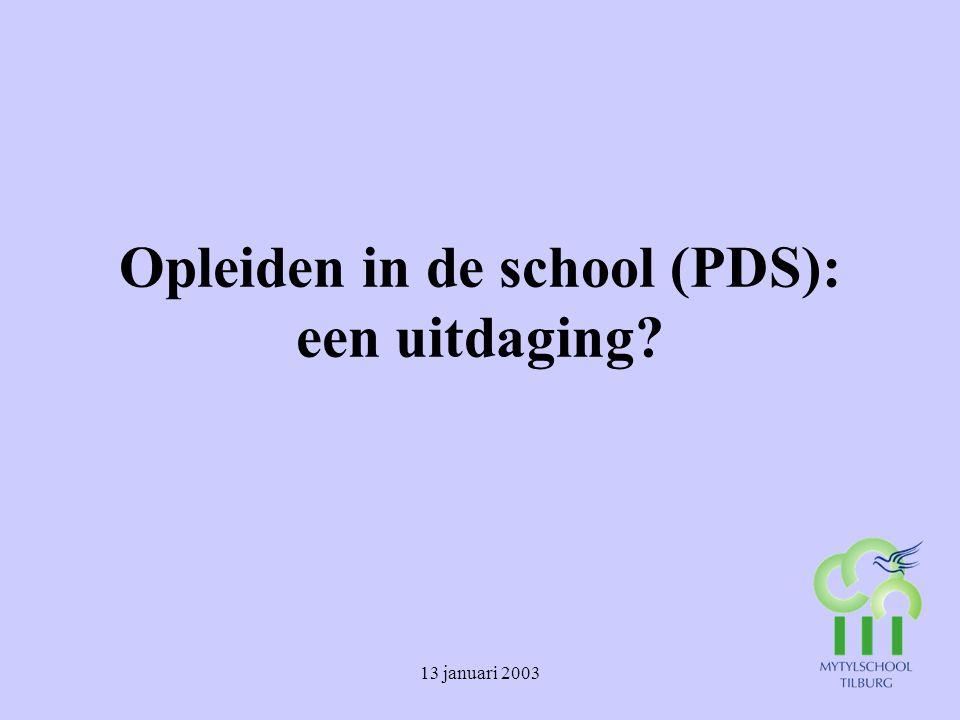 13 januari 2003 Begrippen PDS = Professional Development School = Opleiden in de school zie ook www.opleideninschool.nl
