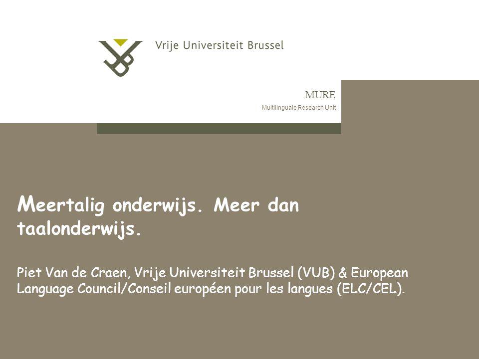 MURE Multilinguale Research Unit M eertalig onderwijs. Meer dan taalonderwijs. Piet Van de Craen, Vrije Universiteit Brussel (VUB) & European Language
