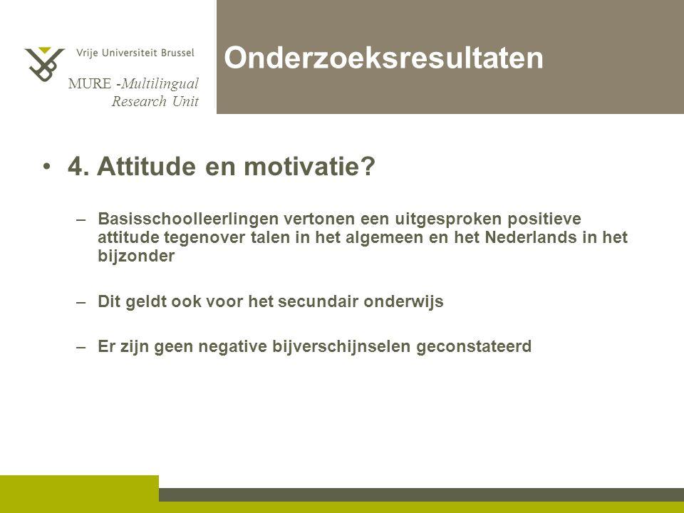 MURE -Multilingual Research Unit Onderzoeksresultaten 4. Attitude en motivatie? –Basisschoolleerlingen vertonen een uitgesproken positieve attitude te