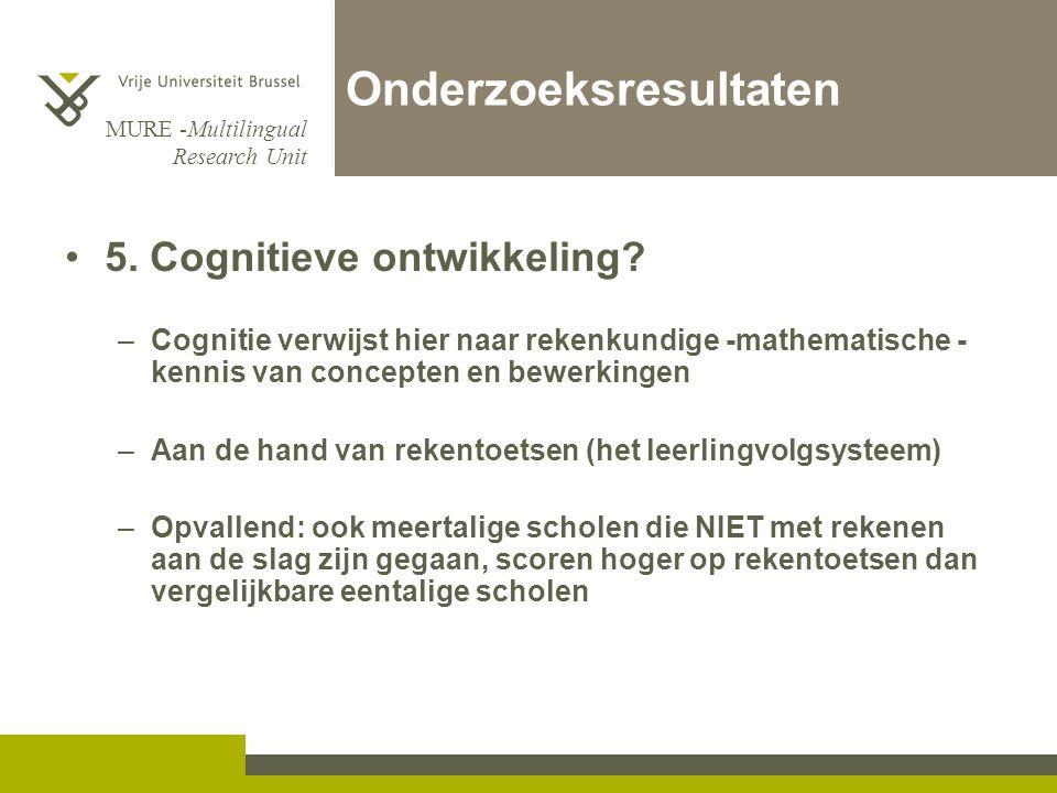MURE -Multilingual Research Unit Onderzoeksresultaten 5. Cognitieve ontwikkeling? –Cognitie verwijst hier naar rekenkundige -mathematische - kennis va