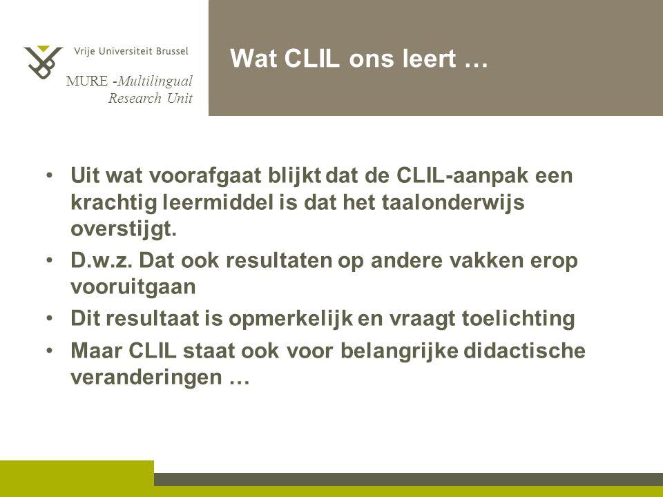 MURE -Multilingual Research Unit Wat CLIL ons leert … Uit wat voorafgaat blijkt dat de CLIL-aanpak een krachtig leermiddel is dat het taalonderwijs overstijgt.